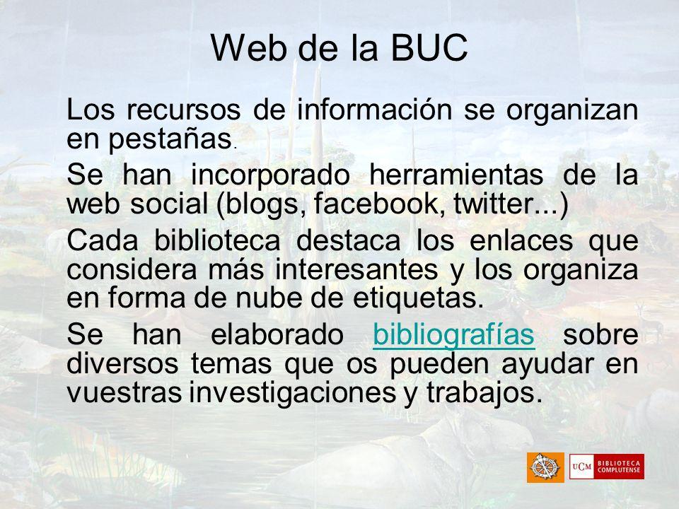 Web de la BUC Los recursos de información se organizan en pestañas. Se han incorporado herramientas de la web social (blogs, facebook, twitter...) Cad