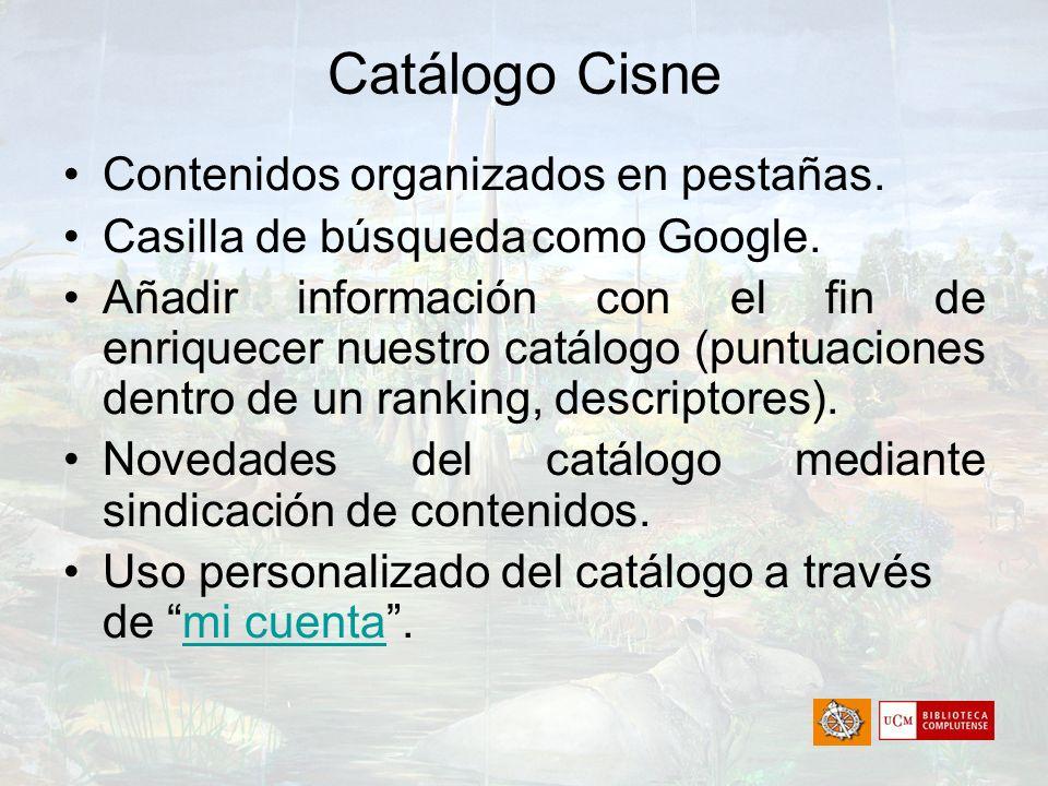 Catálogo Cisne Contenidos organizados en pestañas. Casilla de búsqueda como Google. Añadir información con el fin de enriquecer nuestro catálogo (punt