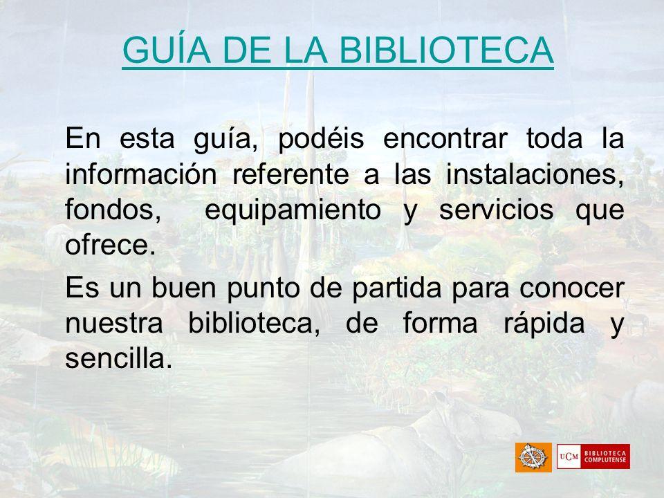 GUÍA DE LA BIBLIOTECA En esta guía, podéis encontrar toda la información referente a las instalaciones, fondos, equipamiento y servicios que ofrece. E