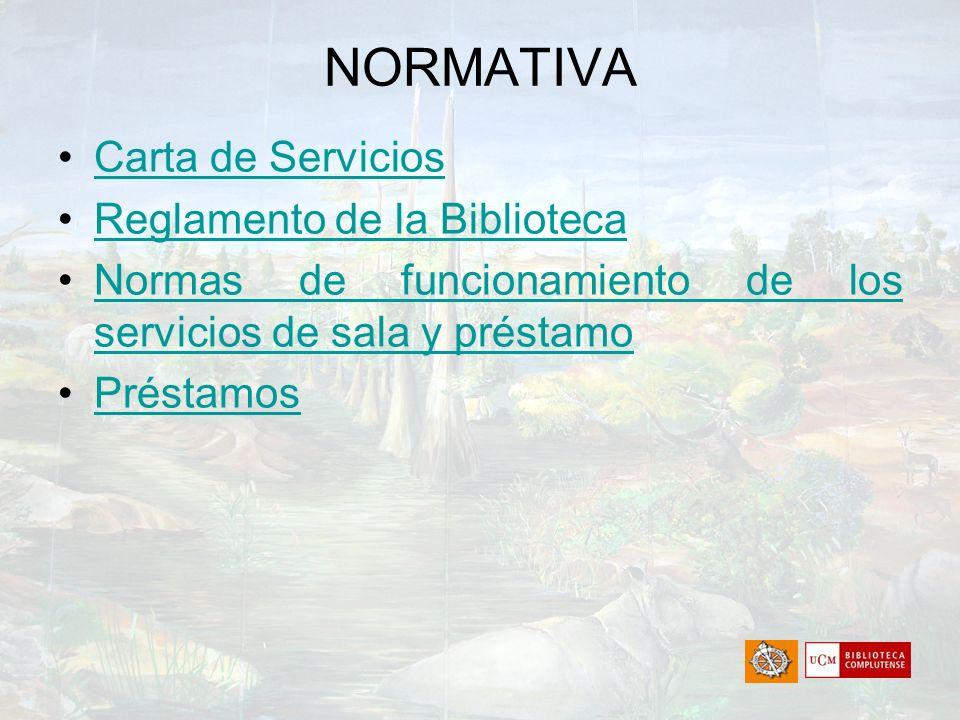 NORMATIVA Carta de Servicios Reglamento de la Biblioteca Normas de funcionamiento de los servicios de sala y préstamoNormas de funcionamiento de los s