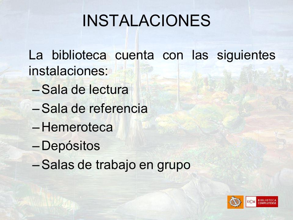 INSTALACIONES La biblioteca cuenta con las siguientes instalaciones: –Sala de lectura –Sala de referencia –Hemeroteca –Depósitos –Salas de trabajo en