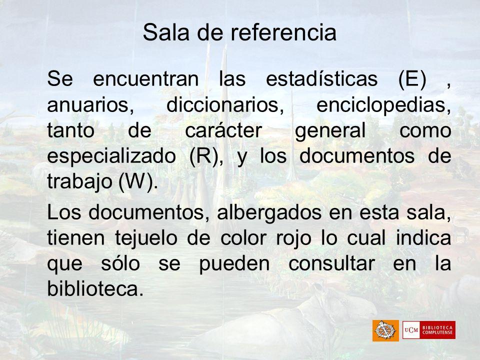 Sala de referencia Se encuentran las estadísticas (E), anuarios, diccionarios, enciclopedias, tanto de carácter general como especializado (R), y los