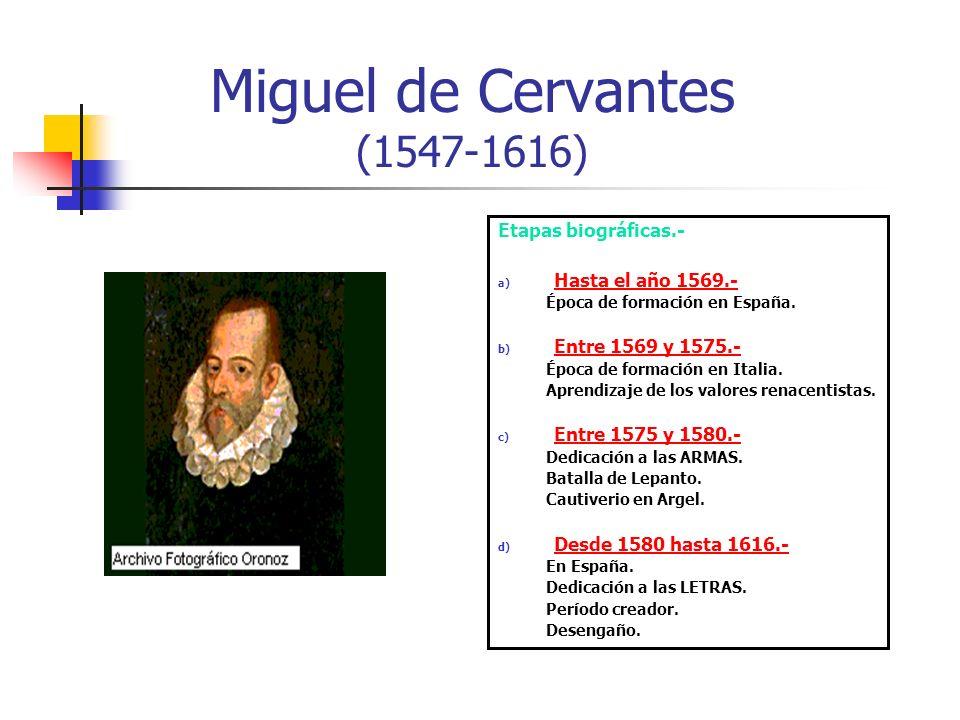 Miguel de Cervantes (1547-1616) Etapas biográficas.- a) Hasta el año 1569.- Época de formación en España.