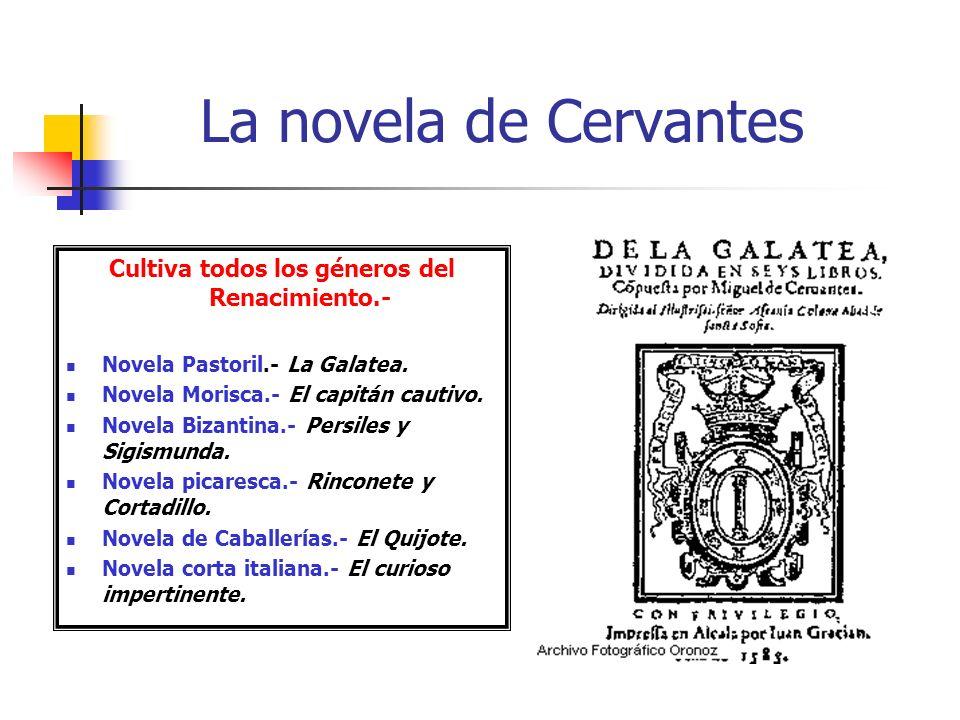 La novela de Cervantes Cultiva todos los géneros del Renacimiento.- Novela Pastoril.- La Galatea.