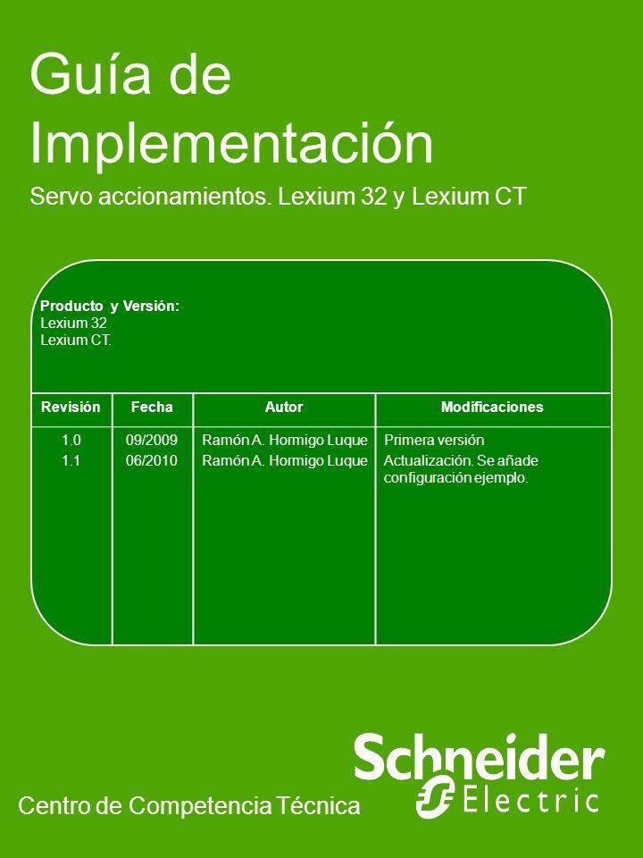 Guía de Implementación Servo accionamientos. Lexium 32 y Lexium CT Centro de Competencia Técnica Producto y Versión: Lexium 32 Lexium CT. RevisiónFech
