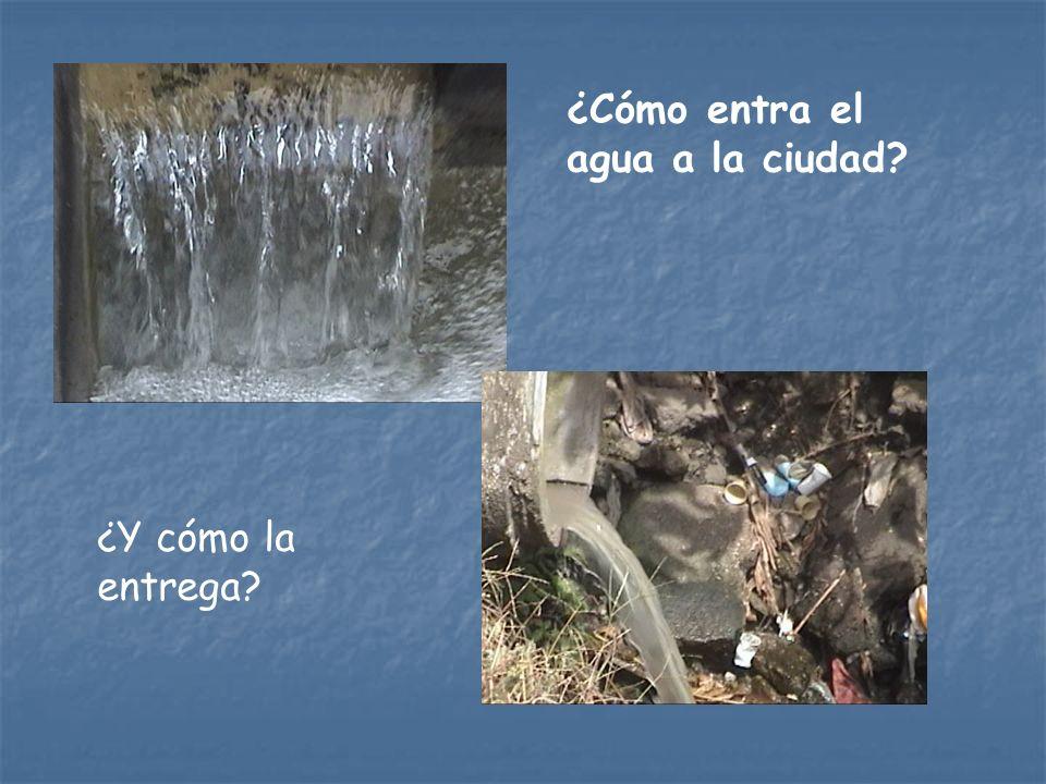 ¿Cómo entra el agua a la ciudad ¿Y cómo la entrega