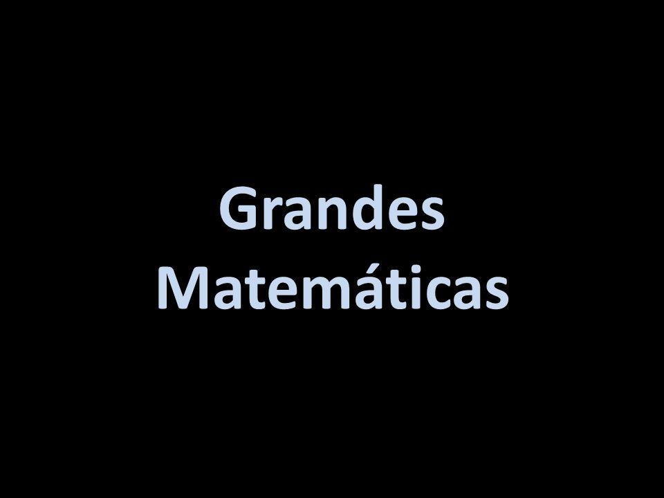 Grandes Matemáticas