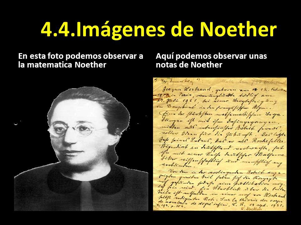 4.4.Imágenes de Noether En esta foto podemos observar a la matematica Noether Aquí podemos observar unas notas de Noether