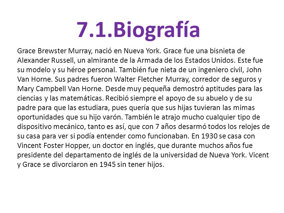 7.1.Biografía Grace Brewster Murray, nació en Nueva York. Grace fue una bisnieta de Alexander Russell, un almirante de la Armada de los Estados Unidos