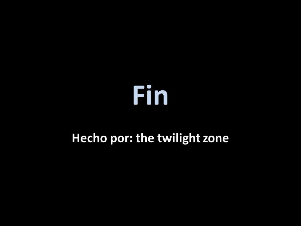 Fin Hecho por: the twilight zone