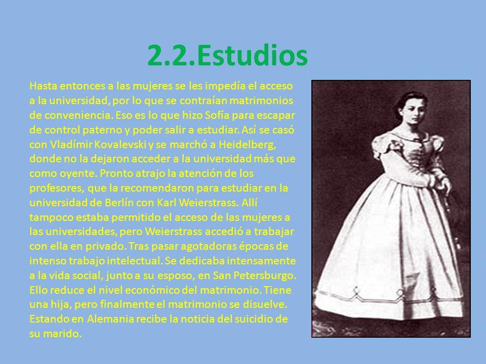 2.2.Estudios Hasta entonces a las mujeres se les impedía el acceso a la universidad, por lo que se contraían matrimonios de conveniencia. Eso es lo qu