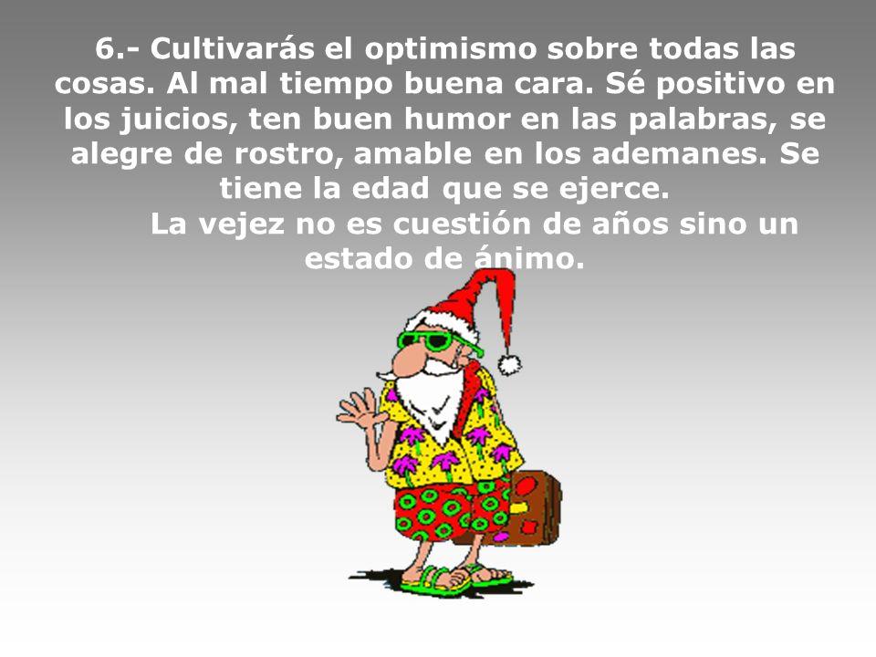 6.- Cultivarás el optimismo sobre todas las cosas.