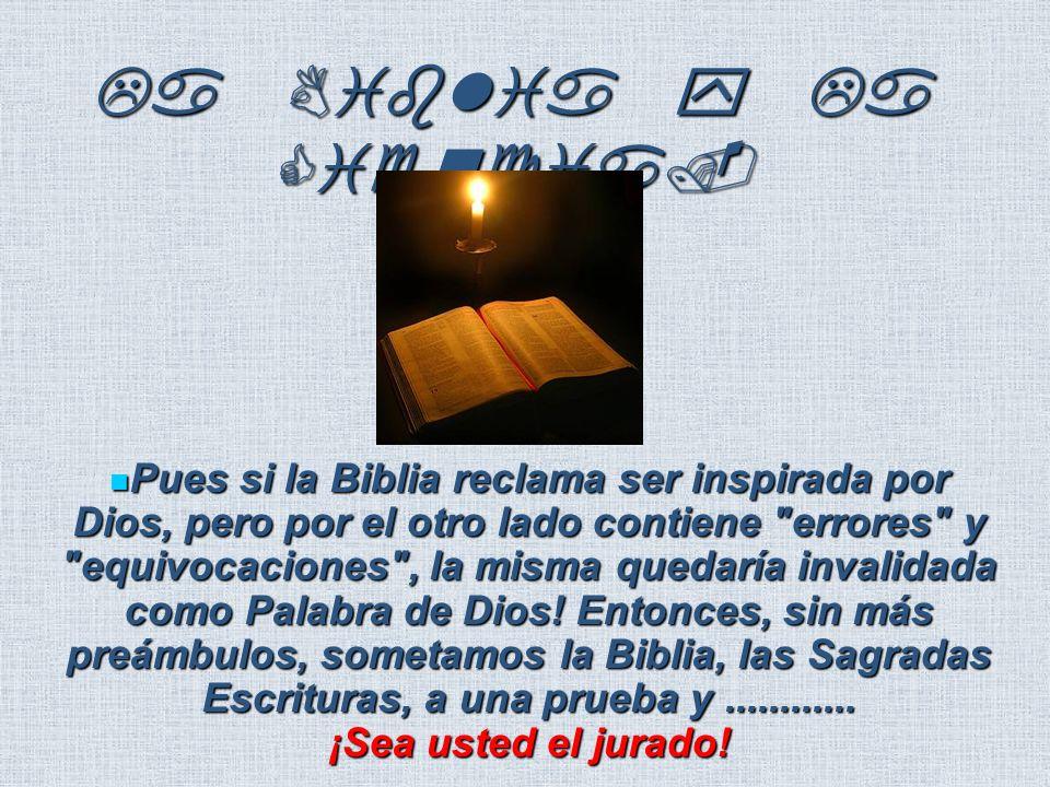 La Biblia y La Ciencia. Pues si la Biblia reclama ser inspirada por Dios, pero por el otro lado contiene