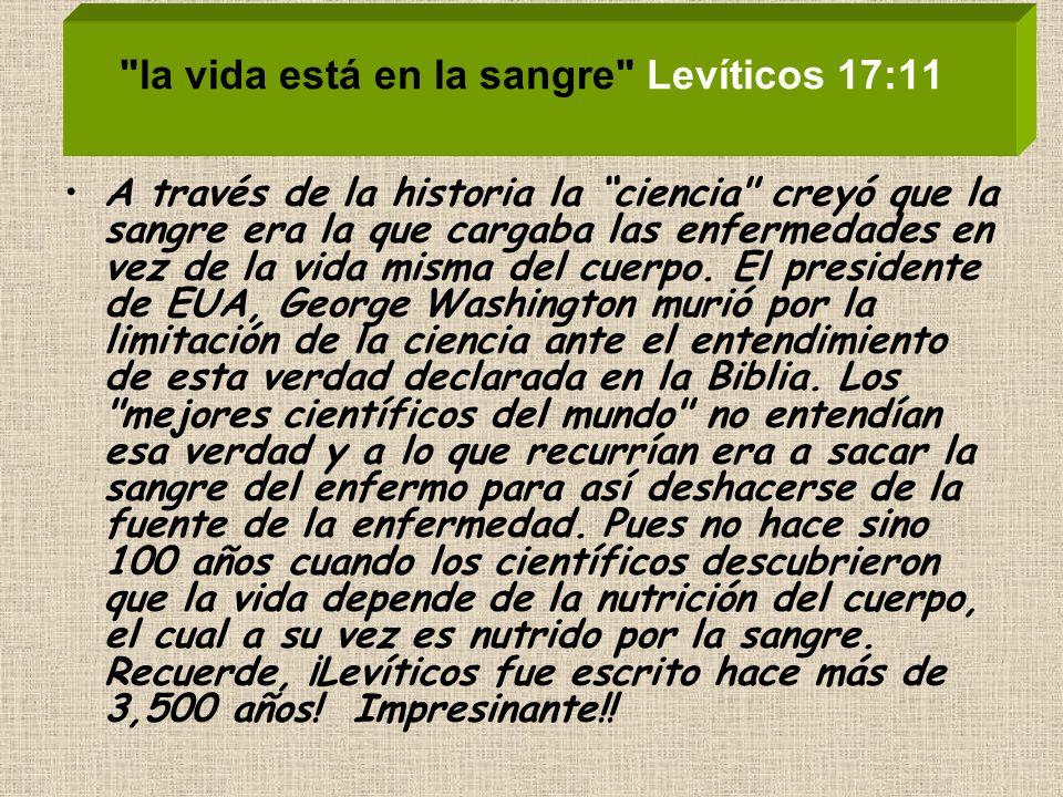 la vida está en la sangre Levíticos 17:11 A través de la historia la ciencia creyó que la sangre era la que cargaba las enfermedades en vez de la vida misma del cuerpo.