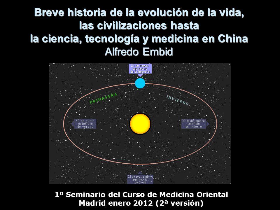 Breve historia de la evolución de la vida, las civilizaciones hasta la ciencia, tecnología y medicina en China Alfredo Embid 1º Seminario del Curso de