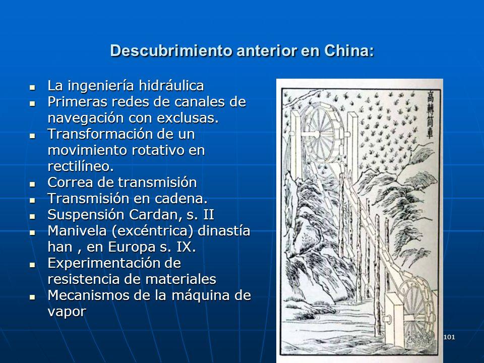 101 Descubrimiento anterior en China: La ingeniería hidráulica La ingeniería hidráulica Primeras redes de canales de navegación con exclusas. Primeras
