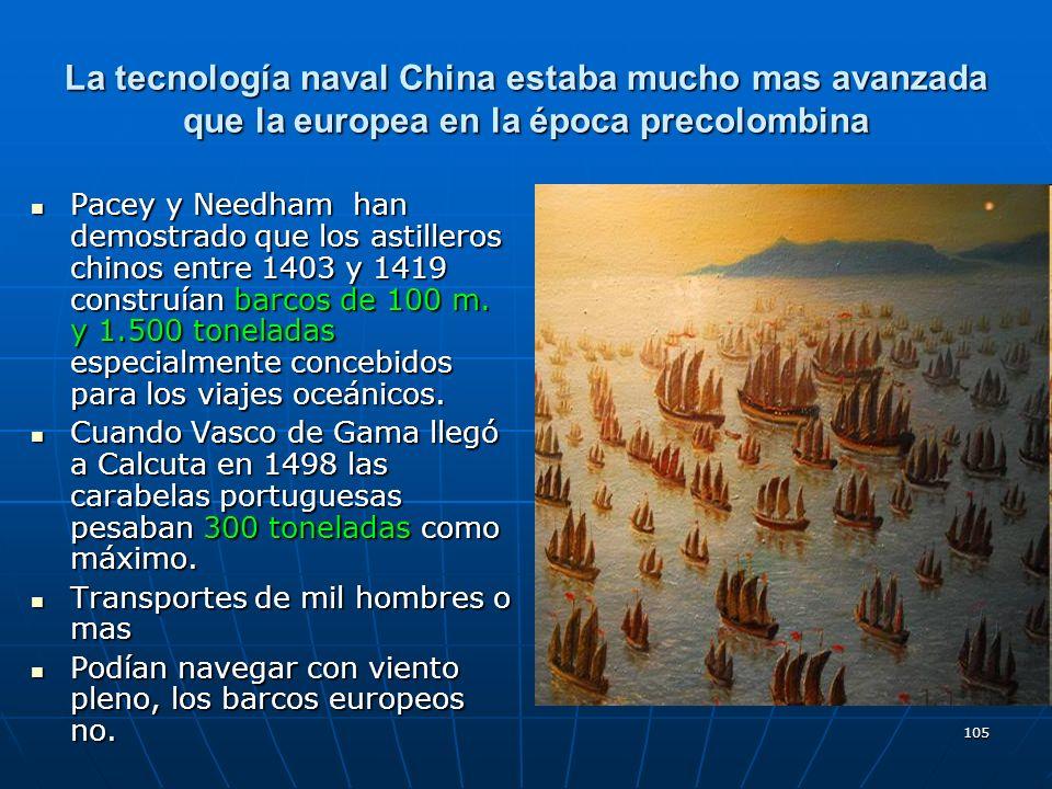105 La tecnología naval China estaba mucho mas avanzada que la europea en la época precolombina Pacey y Needham han demostrado que los astilleros chin