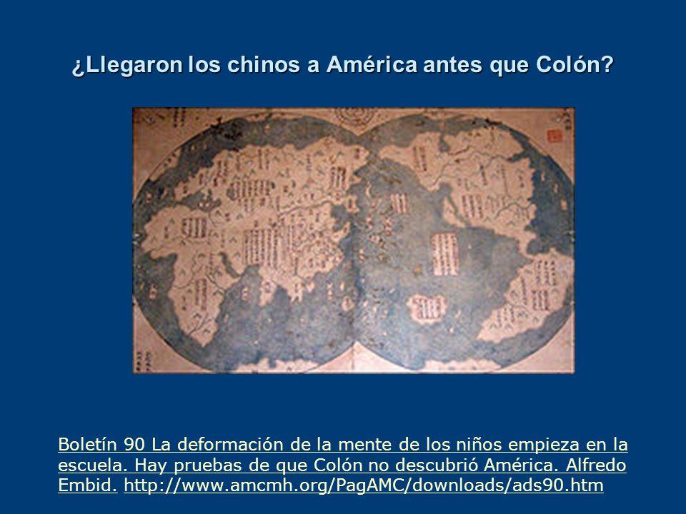 ¿Llegaron los chinos a América antes que Colón? Boletín 90 La deformación de la mente de los niños empieza en la escuela. Hay pruebas de que Colón no