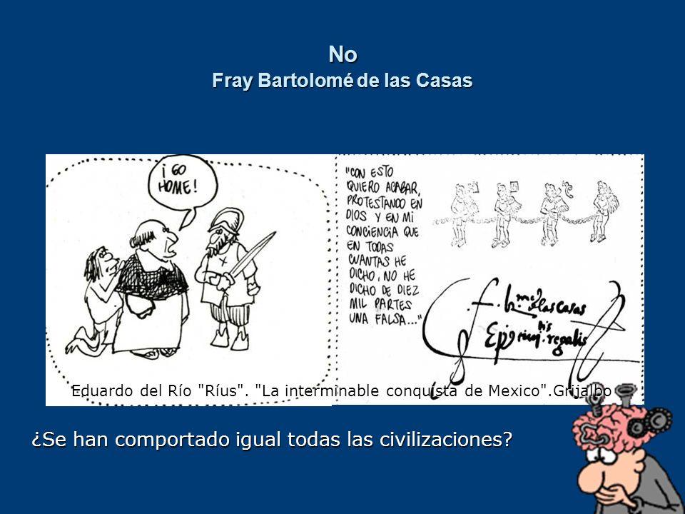 No Fray Bartolomé de las Casas ¿Se han comportado igual todas las civilizaciones? Eduardo del Río