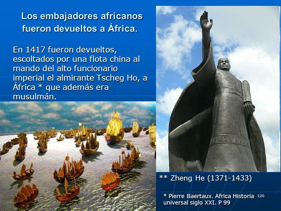 120 Los embajadores africanos fueron devueltos a África. Los embajadores africanos fueron devueltos a África. En 1417 fueron devueltos, escoltados por