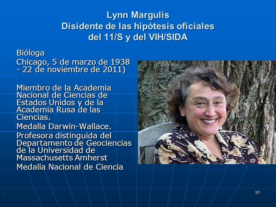 13 Lynn Margulis Disidente de las hipótesis oficiales del 11/S y del VIH/SIDA Bióloga Chicago, 5 de marzo de 1938 - 22 de noviembre de 2011) Miembro d