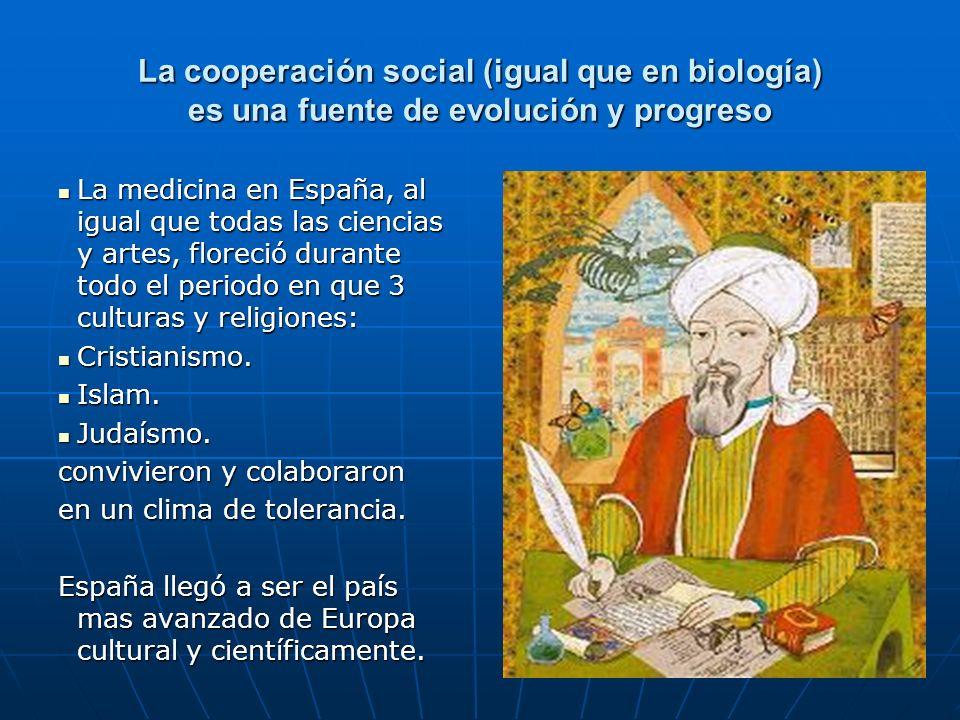 150 La cooperación social (igual que en biología) es una fuente de evolución y progreso La medicina en España, al igual que todas las ciencias y artes