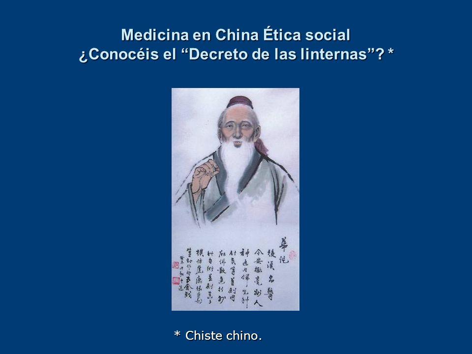 Medicina en China Ética social ¿Conocéis el Decreto de las linternas? * * Chiste chino.