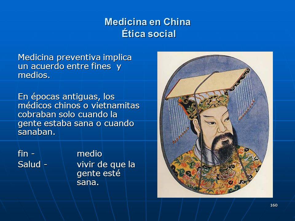 160 Medicina en China Ética social Medicina preventiva implica un acuerdo entre fines y medios. En épocas antiguas, los médicos chinos o vietnamitas c