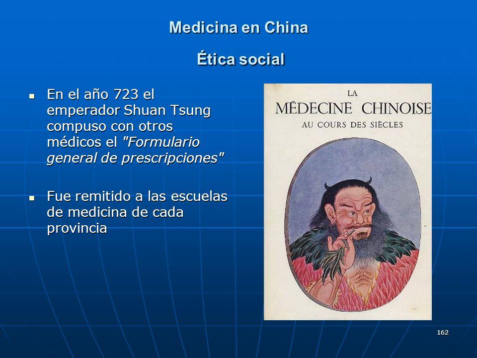 162 Medicina en China Ética social En el año 723 el emperador Shuan Tsung compuso con otros médicos el