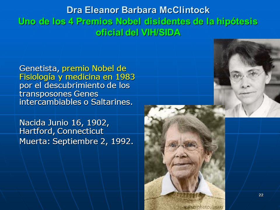22 Dra Eleanor Barbara McClintock Uno de los 4 Premios Nobel disidentes de la hipótesis oficial del VIH/SIDA Genetista, premio Nobel de Fisiología y m