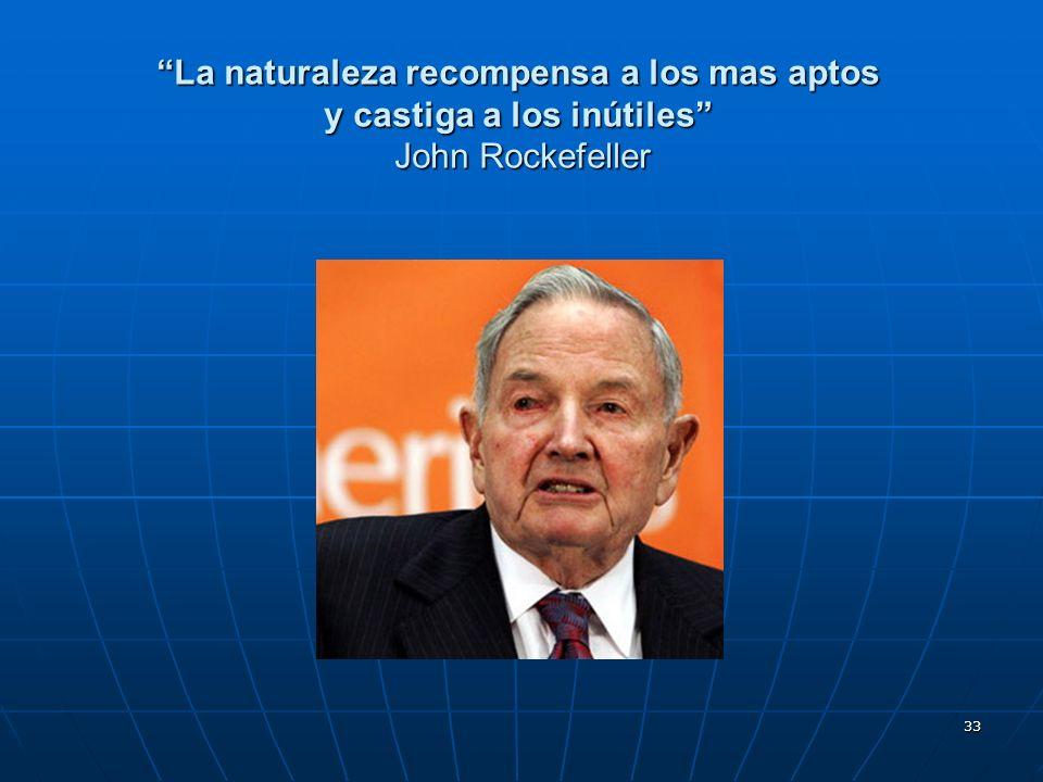 33 La naturaleza recompensa a los mas aptos y castiga a los inútiles John Rockefeller