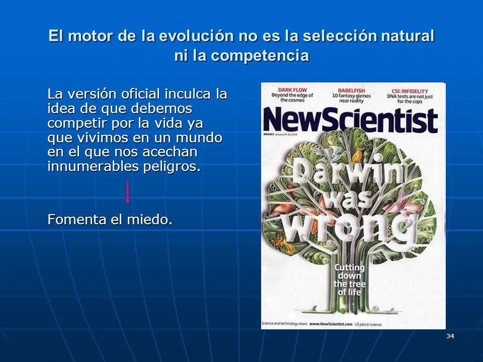 34 El motor de la evolución no es la selección natural ni la competencia La versión oficial inculca la idea de que debemos competir por la vida ya que