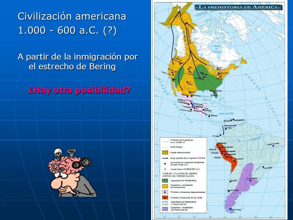 51 Civilización americana 1.000 - 600 a.C. (?) A partir de la inmigración por el estrecho de Bering ¿Hay otra posibilidad?