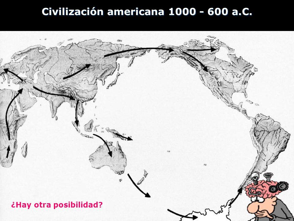 Civilización americana 1000 - 600 a.C. ¿Hay otra posibilidad?