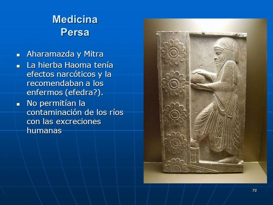 72 Medicina Persa Aharamazda y Mitra Aharamazda y Mitra La hierba Haoma tenía efectos narcóticos y la recomendaban a los enfermos (efedra?). La hierba