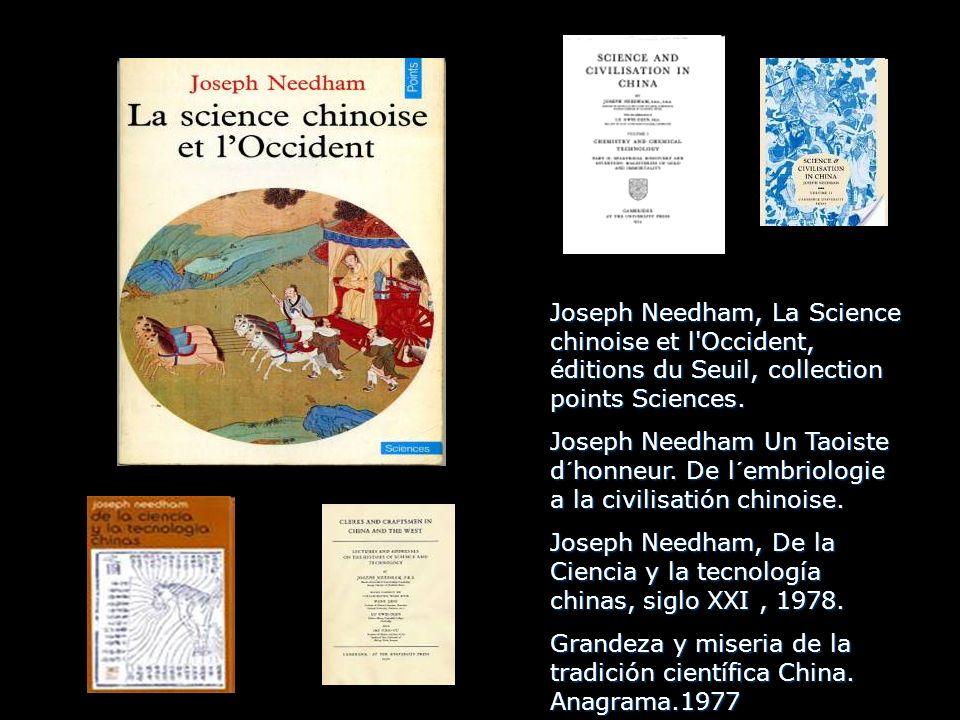 Joseph Needham, La Science chinoise et l'Occident, éditions du Seuil, collection points Sciences. Joseph Needham Un Taoiste d´honneur. De l´embriologi