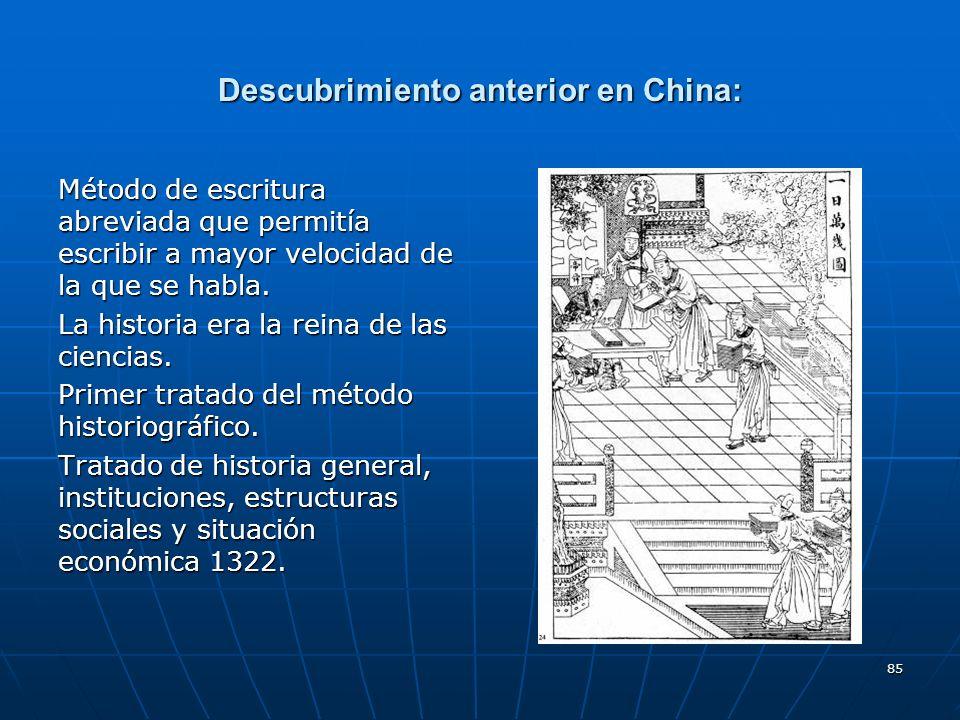 85 Descubrimiento anterior en China: Método de escritura abreviada que permitía escribir a mayor velocidad de la que se habla. La historia era la rein