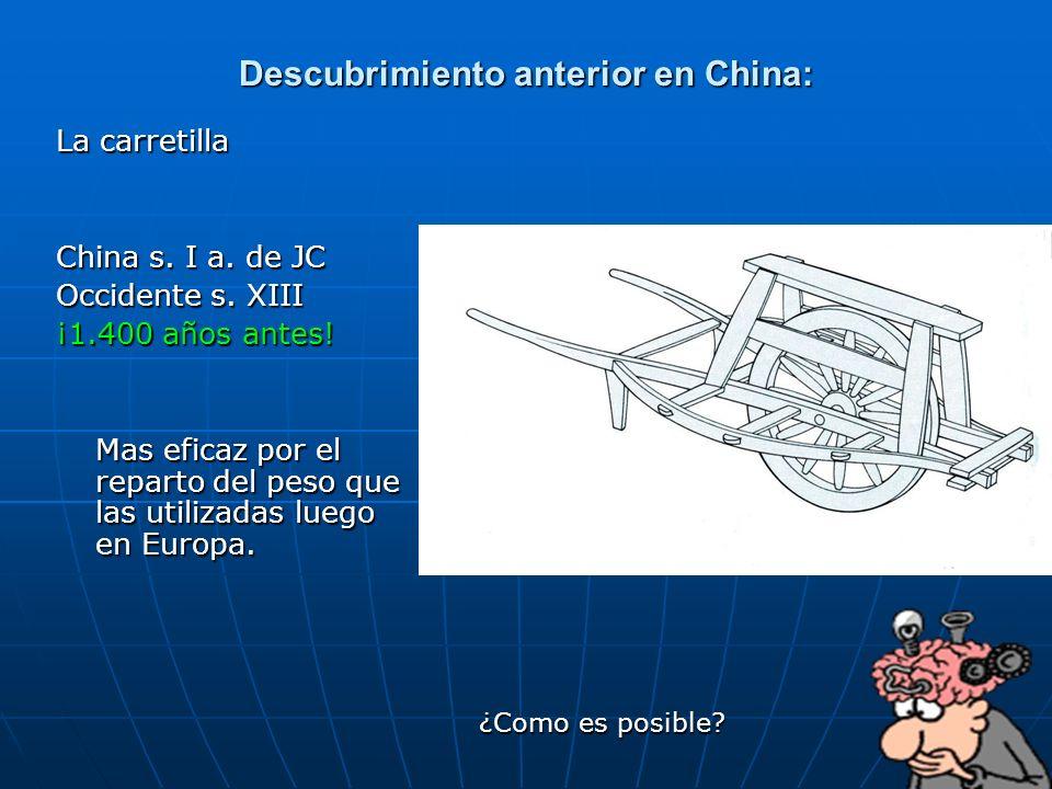 91 Descubrimiento anterior en China: La carretilla China s. I a. de JC Occidente s. XIII ¡1.400 años antes! Mas eficaz por el reparto del peso que las