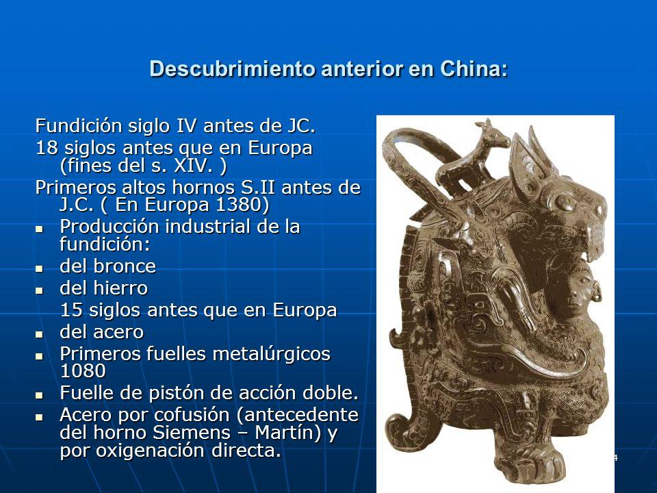 94 Descubrimiento anterior en China: Fundición siglo IV antes de JC. 18 siglos antes que en Europa (fines del s. XIV. ) Primeros altos hornos S.II ant
