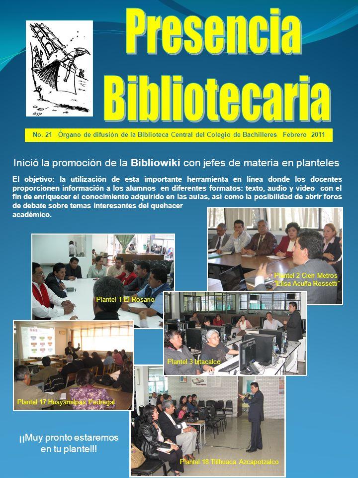No. 21 Órgano de difusión de la Biblioteca Central del Colegio de Bachilleres Febrero 2011 Plantel 1 El Rosario Plantel 2 Cien Metros Elisa Acuña Ross