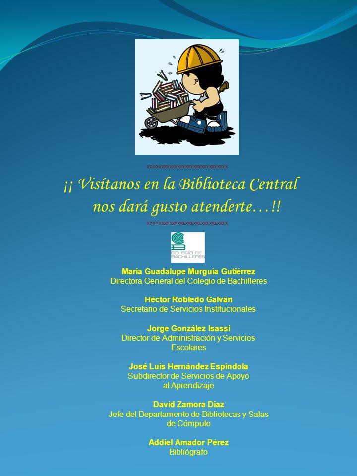 ¡¡ Visítanos en la Biblioteca Central nos dará gusto atenderte…!! María Guadalupe Murguía Gutiérrez Directora General del Colegio de Bachilleres Hécto
