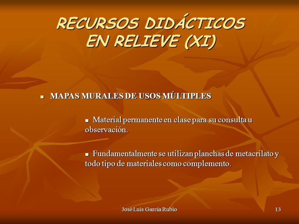 José Luis García Rubio13 RECURSOS DIDÁCTICOS EN RELIEVE (XI) MAPAS MURALES DE USOS MÚLTIPLES MAPAS MURALES DE USOS MÚLTIPLES Material permanente en clase para su consulta u observación.