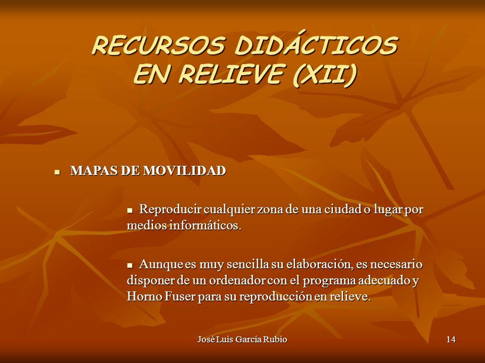 José Luis García Rubio14 RECURSOS DIDÁCTICOS EN RELIEVE (XII) MAPAS DE MOVILIDAD MAPAS DE MOVILIDAD Reproducir cualquier zona de una ciudad o lugar por medios informáticos.