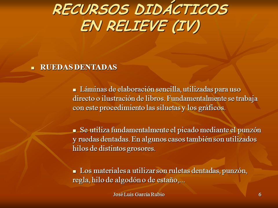 José Luis García Rubio6 RECURSOS DIDÁCTICOS EN RELIEVE (IV) RUEDAS DENTADAS RUEDAS DENTADAS Láminas de elaboración sencilla, utilizadas para uso directo o ilustración de libros.