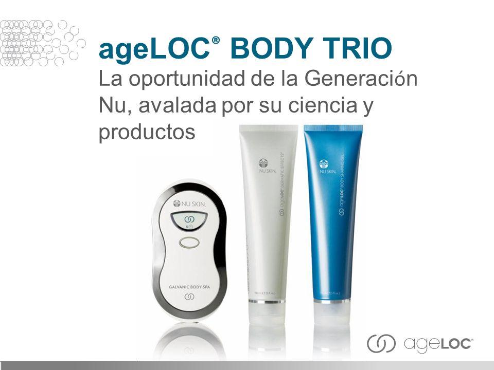 ageLOC ® BODY TRIO La oportunidad de la Generaci ó n Nu, avalada por su ciencia y productos
