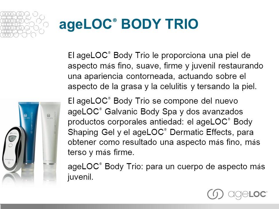 El ageLOC ® Body Trio le proporciona una piel de aspecto m á s fino, suave, firme y juvenil restaurando una apariencia contorneada, actuando sobre el