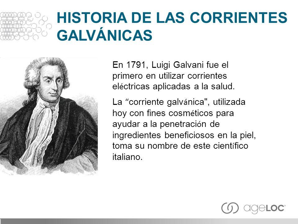 En 1791, Luigi Galvani fue el primero en utilizar corrientes el é ctricas aplicadas a la salud. La corriente galv á nica