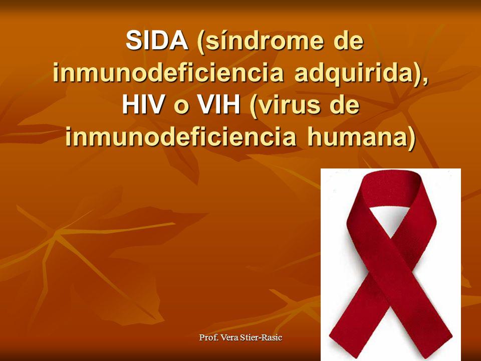 Prof. Vera Stier-Rasic SIDA (síndrome de inmunodeficiencia adquirida), HIV o VIH (virus de inmunodeficiencia humana) SIDA (síndrome de inmunodeficienc