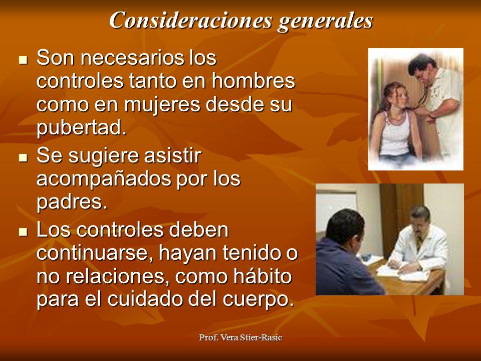 Consideraciones generales Son Son necesarios los controles tanto en hombres como en mujeres desde su pubertad. Se Se sugiere asistir acompañados por l