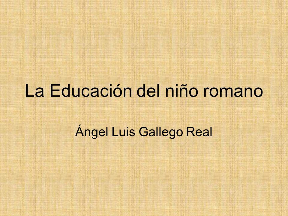 La educación (I) Tradicionalmente la educación de los niños y niñas romanos se desarrollaba en el seno de la familia.